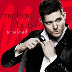 MICHAEL BUBLÉ - TO BE LOVED...