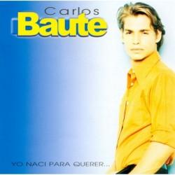 CARLOS BAUTE - YO NACI PARA...