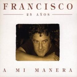 Francisco - 25 Años (A Mi...
