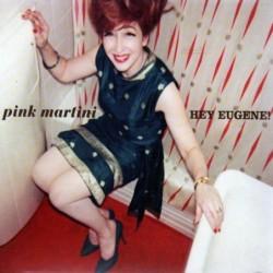 Pink Martini - Hey Eugene!...