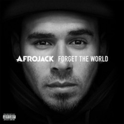 AFROJACK - FORGET THE WORLD...