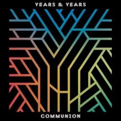 YEARS & YEARS - COMMUNION...