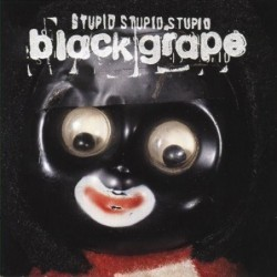 BLACK GRAPE - STUPID STUPID...
