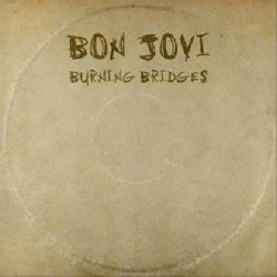 BON JOVI - BURNING BRIDGES...