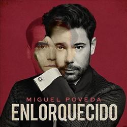 MIGUEL POVEDA - ENLOQUECIDO...