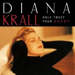 DIANA KRALL - ONLY TRUST...