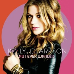 KELLY CLARKSON - ALL I EVER...