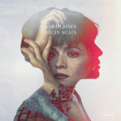 NORAH JONES - BEGIN AGAIN...