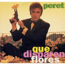 Peret - Que Disparen Flores...