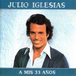 JULIO IGLESIAS - A MIS 33...